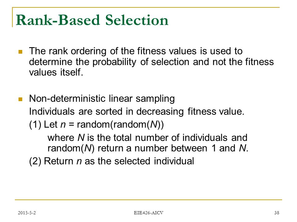 Rank-Based Selection The rank ordering of the fitness values is used to determine the probability of selection and not the fitness values itself.