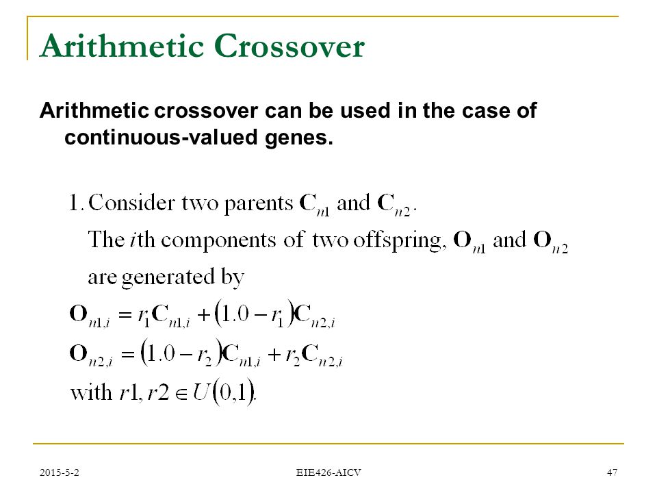 Arithmetic Crossover Arithmetic crossover can be used in the case of continuous-valued genes. 2017/4/14.