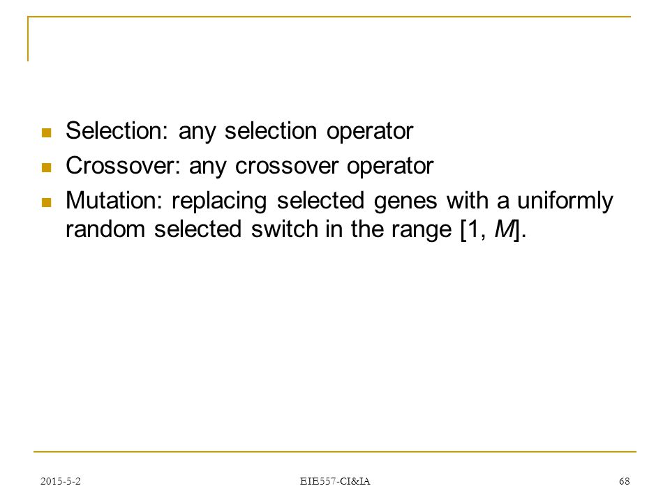 Selection: any selection operator Crossover: any crossover operator