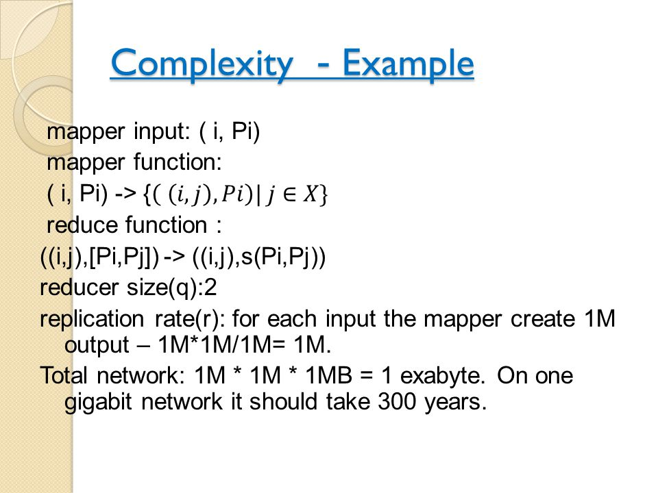Complexity - Example mapper input: ( i, Pi) mapper function: