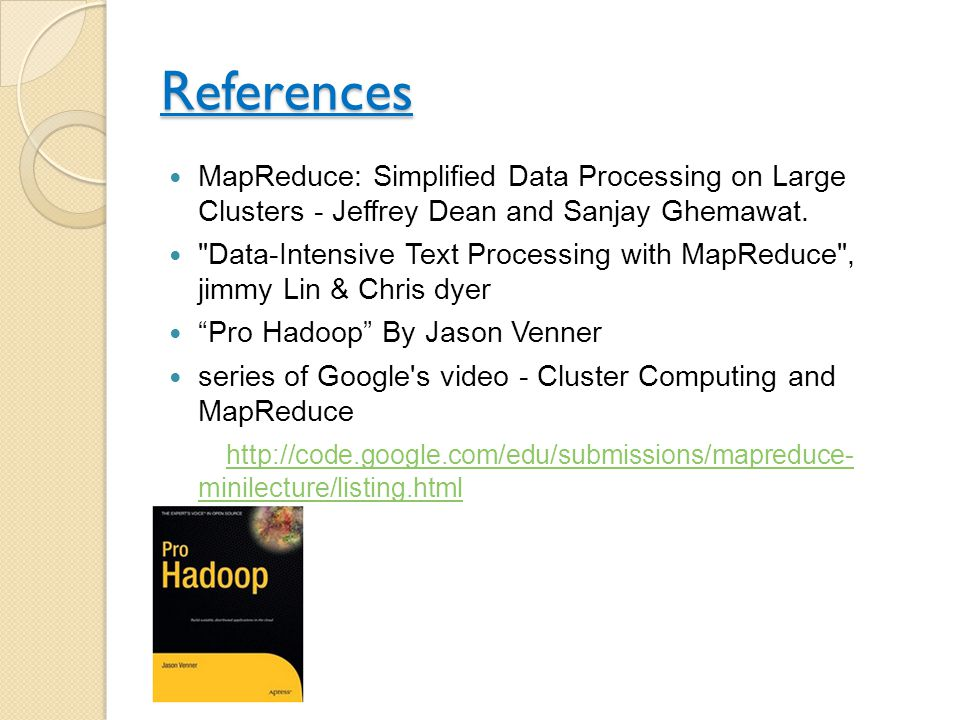 References MapReduce: Simplified Data Processing on Large Clusters - Jeffrey Dean and Sanjay Ghemawat.