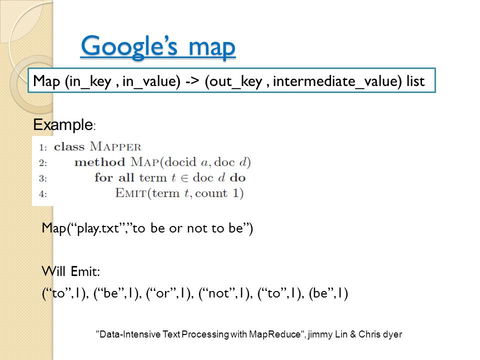 Google's map Map (in_key , in_value) -> (out_key , intermediate_value) list. Example: