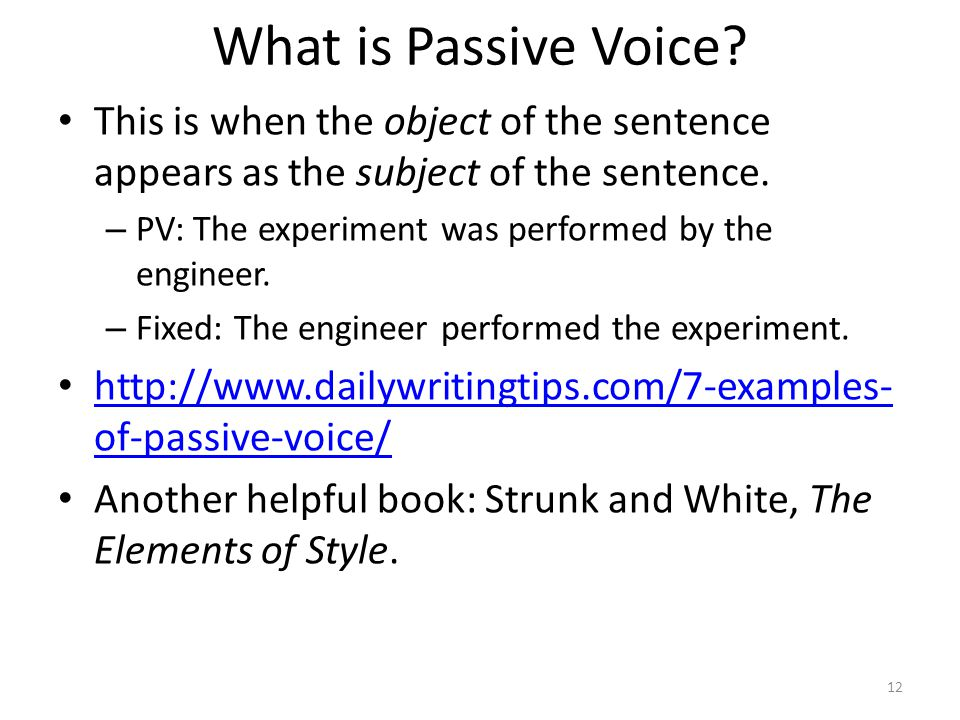 What is Passive Voice This is when the object of the sentence appears as the subject of the sentence.