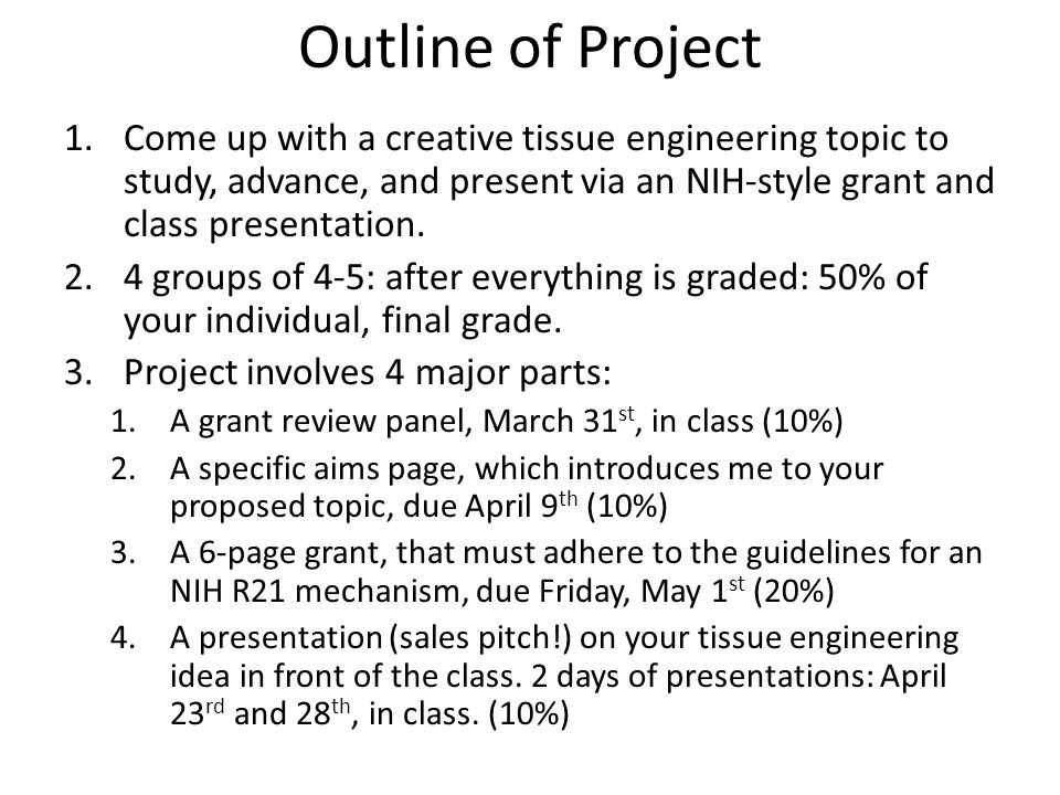 Outline of Project Come up with a creative tissue engineering topic to study, advance, and present via an NIH-style grant and class presentation.