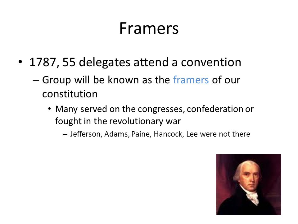 Framers 1787, 55 delegates attend a convention