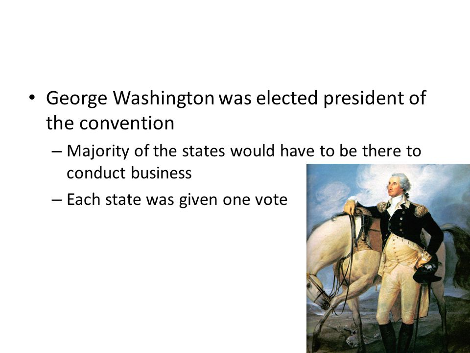 George Washington was elected president of the convention