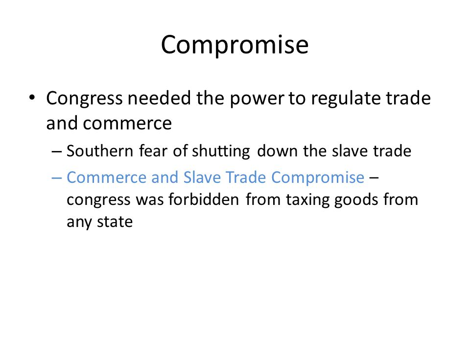 Compromise Congress needed the power to regulate trade and commerce