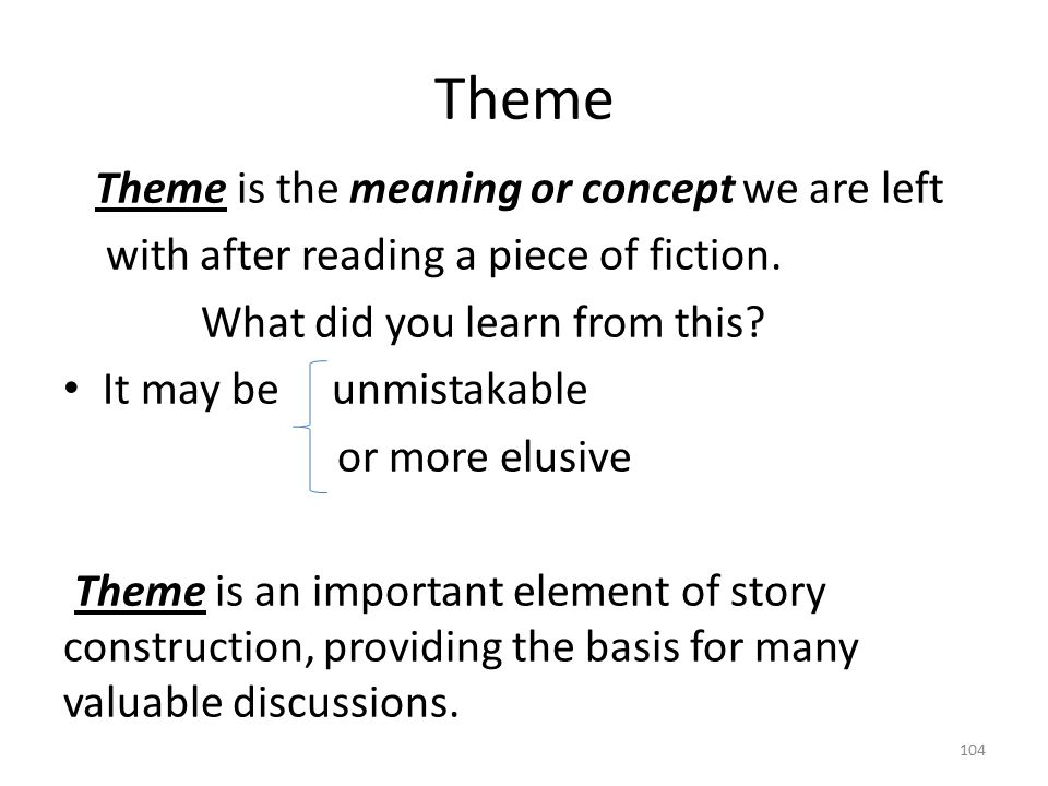 Theme Theme is the meaning or concept we are left