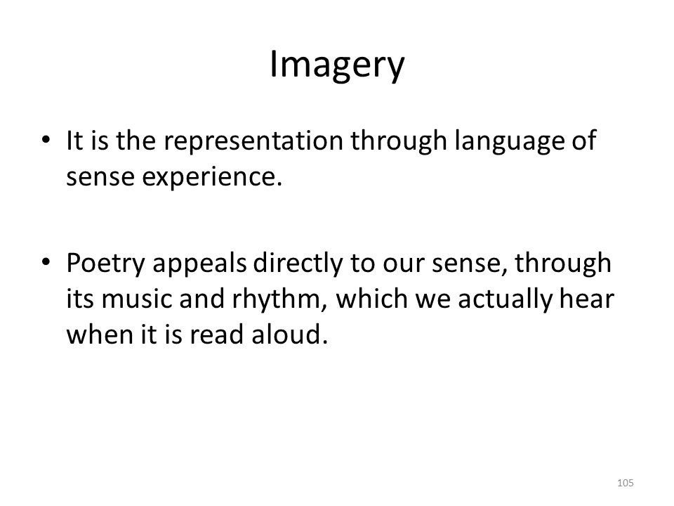 Imagery It is the representation through language of sense experience.