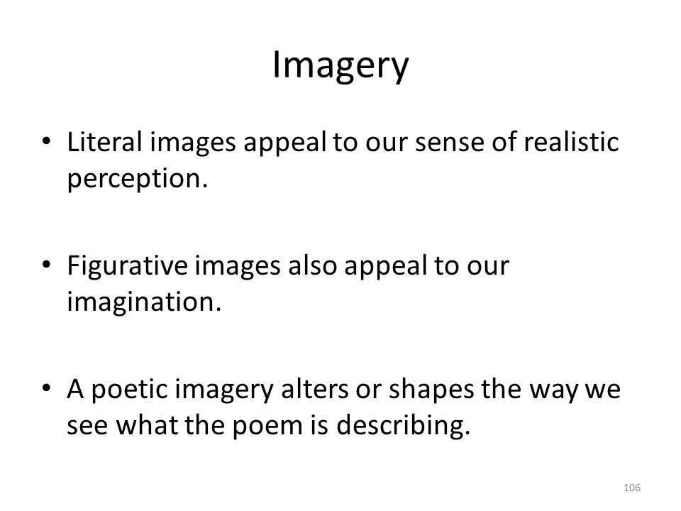 Imagery Literal images appeal to our sense of realistic perception.