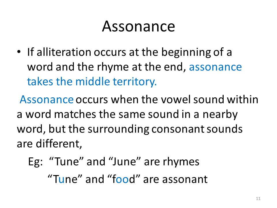 Assonance If alliteration occurs at the beginning of a word and the rhyme at the end, assonance takes the middle territory.