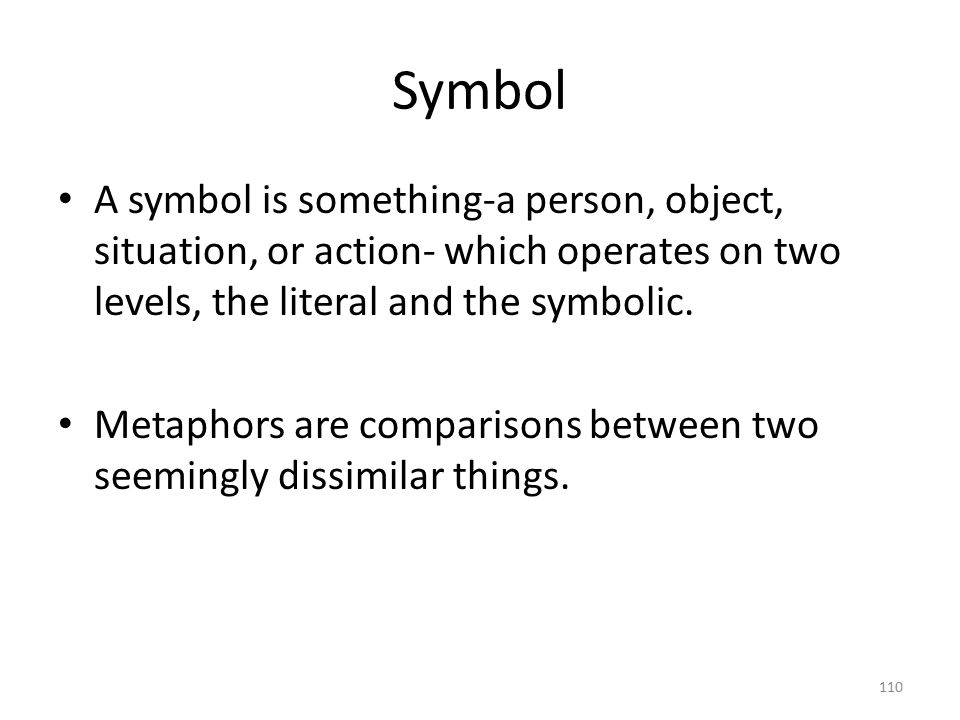 Symbol A symbol is something-a person, object, situation, or action- which operates on two levels, the literal and the symbolic.