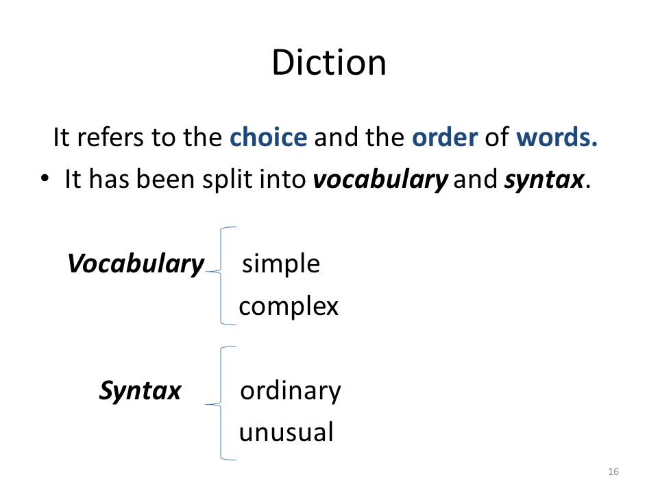 Diction It refers to the choice and the order of words.
