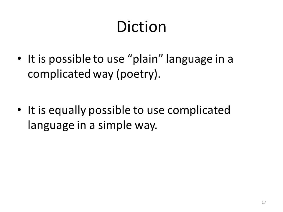 Diction It is possible to use plain language in a complicated way (poetry).