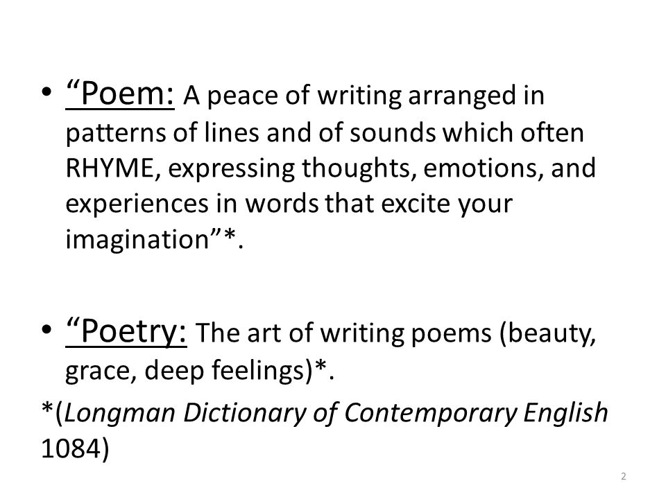 Poetry: The art of writing poems (beauty, grace, deep feelings)*.