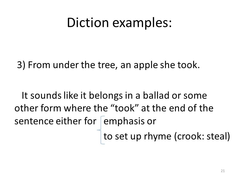 Diction examples: 3) From under the tree, an apple she took.