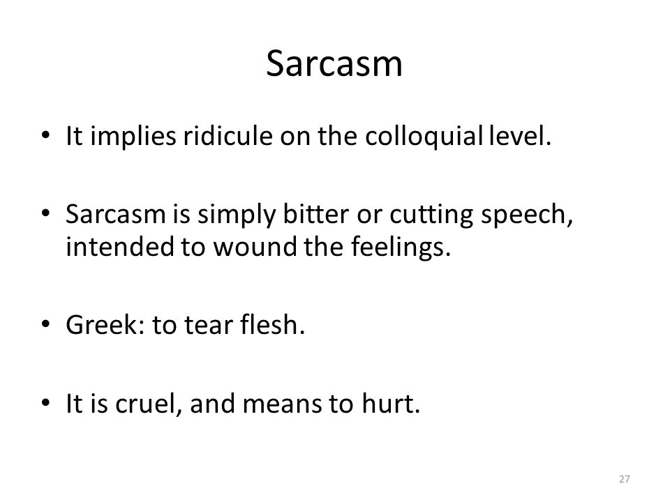 Sarcasm It implies ridicule on the colloquial level.