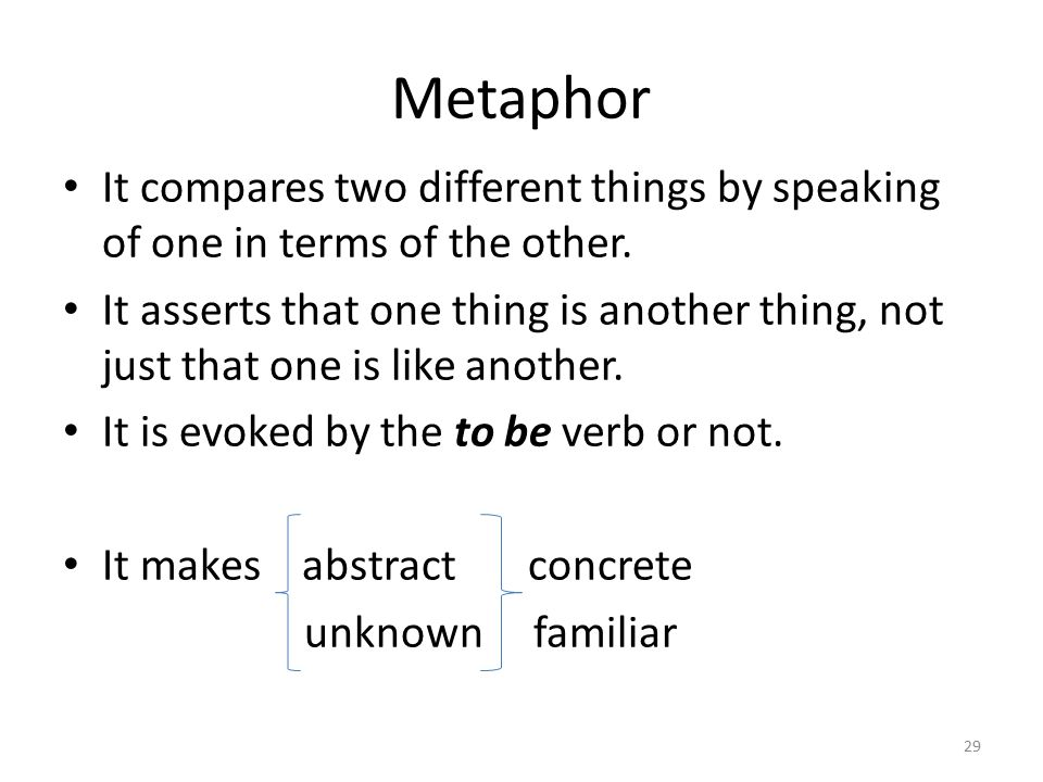 Metaphor It compares two different things by speaking of one in terms of the other.