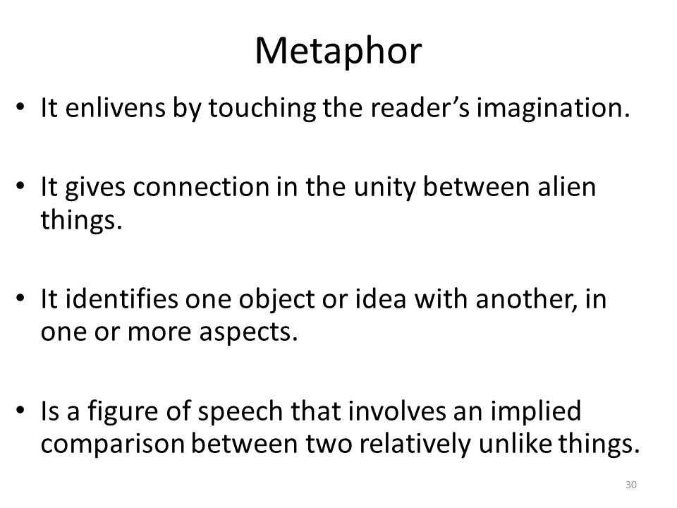 Metaphor It enlivens by touching the reader's imagination.