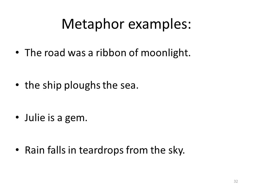 Metaphor examples: The road was a ribbon of moonlight.