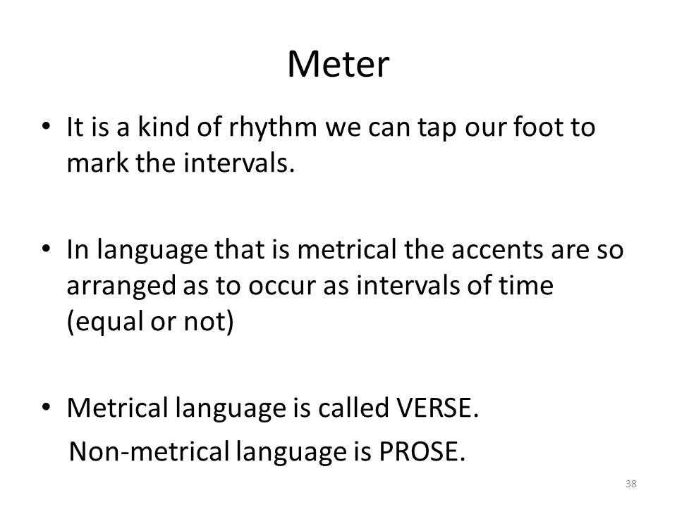 Meter It is a kind of rhythm we can tap our foot to mark the intervals.