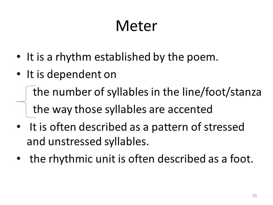 Meter It is a rhythm established by the poem. It is dependent on