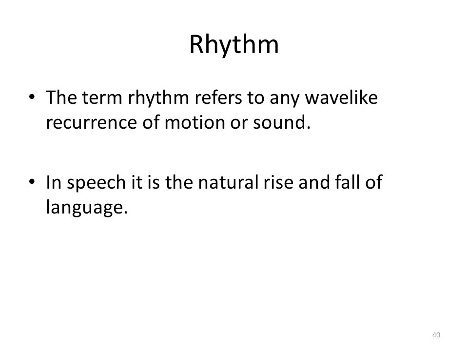 Rhythm The term rhythm refers to any wavelike recurrence of motion or sound.