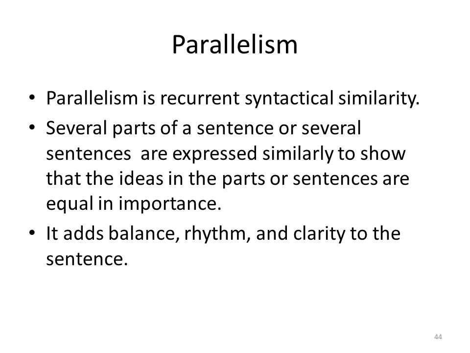 Parallelism Parallelism is recurrent syntactical similarity.