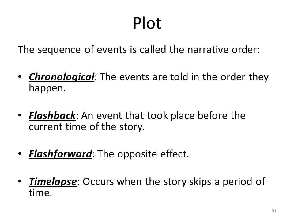 Plot The sequence of events is called the narrative order: