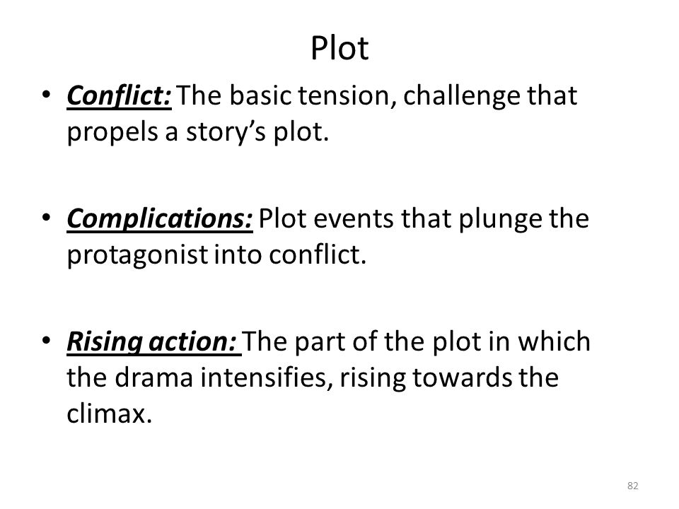 Plot Conflict: The basic tension, challenge that propels a story's plot. Complications: Plot events that plunge the protagonist into conflict.