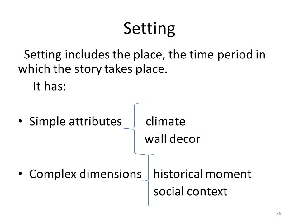 Setting Setting includes the place, the time period in which the story takes place. It has: Simple attributes climate.