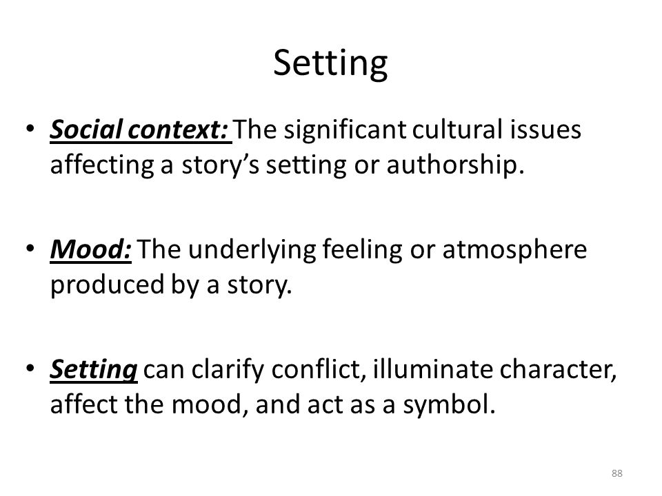 Setting Social context: The significant cultural issues affecting a story's setting or authorship.