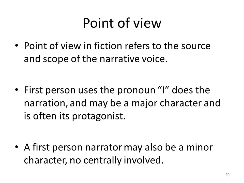 Point of view Point of view in fiction refers to the source and scope of the narrative voice.