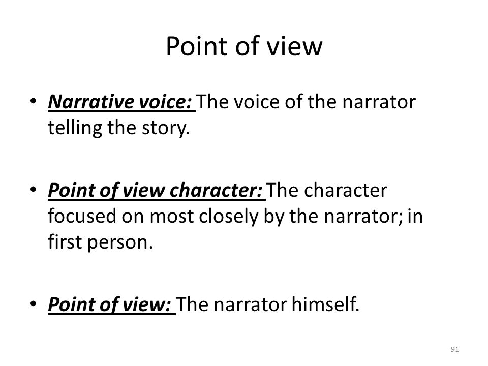 Point of view Narrative voice: The voice of the narrator telling the story.