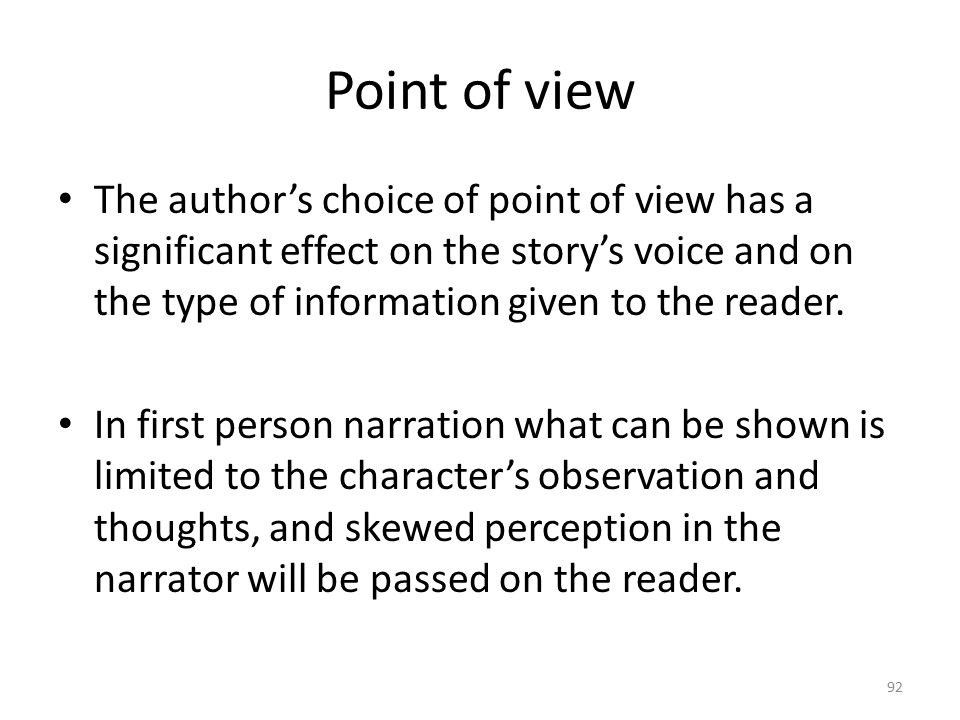 Point of view The author's choice of point of view has a significant effect on the story's voice and on the type of information given to the reader.
