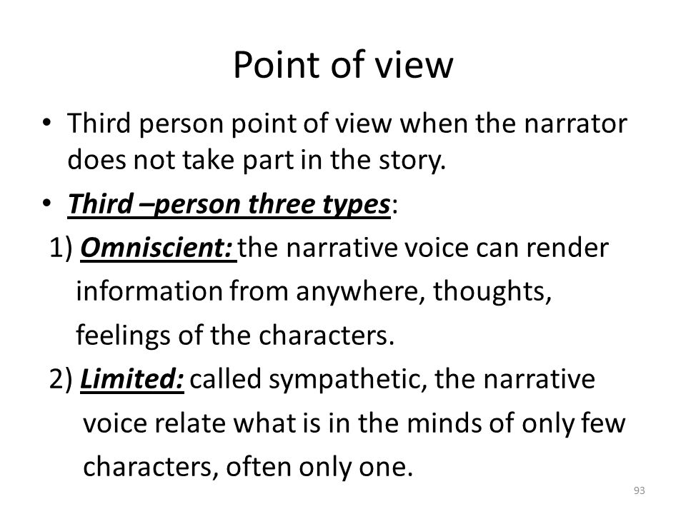 Point of view Third person point of view when the narrator does not take part in the story. Third –person three types: