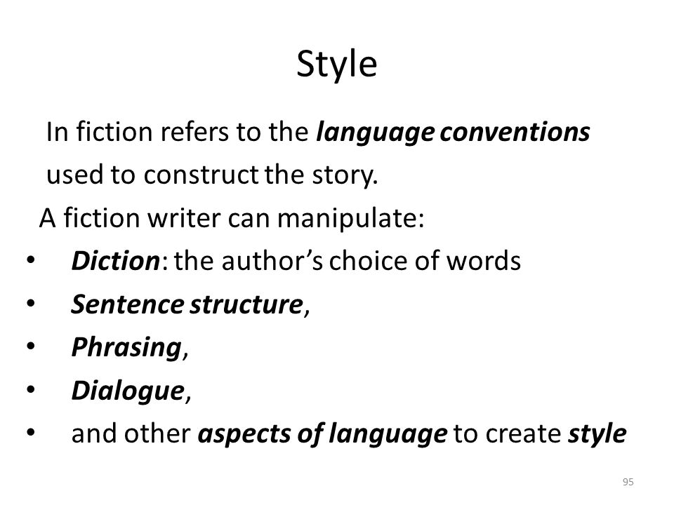 Style In fiction refers to the language conventions