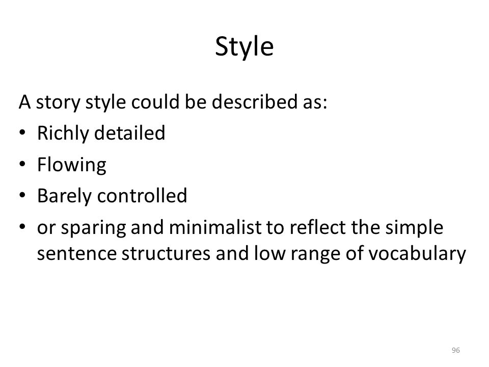 Style A story style could be described as: Richly detailed Flowing