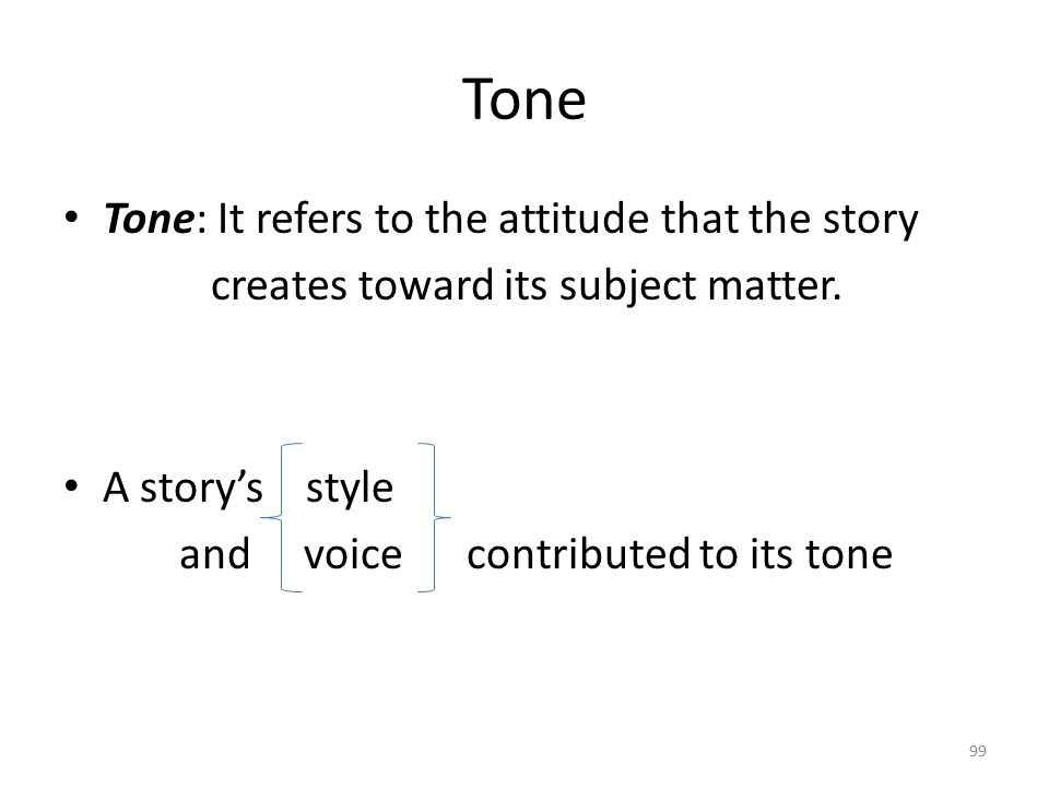 Tone Tone: It refers to the attitude that the story