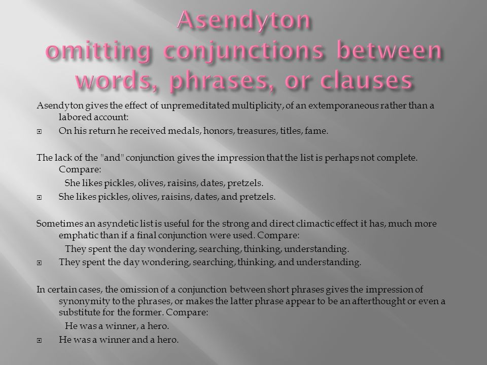 Asendyton omitting conjunctions between words, phrases, or clauses