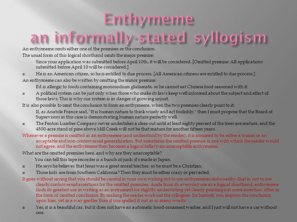 Enthymeme an informally-stated syllogism