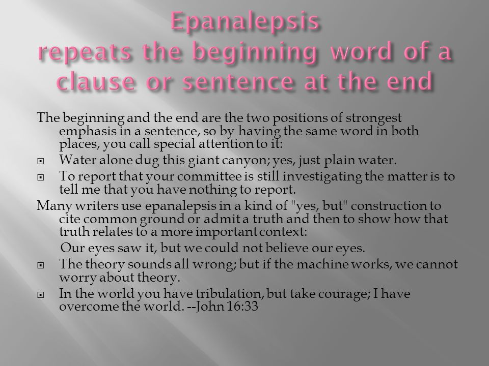 Epanalepsis repeats the beginning word of a clause or sentence at the end