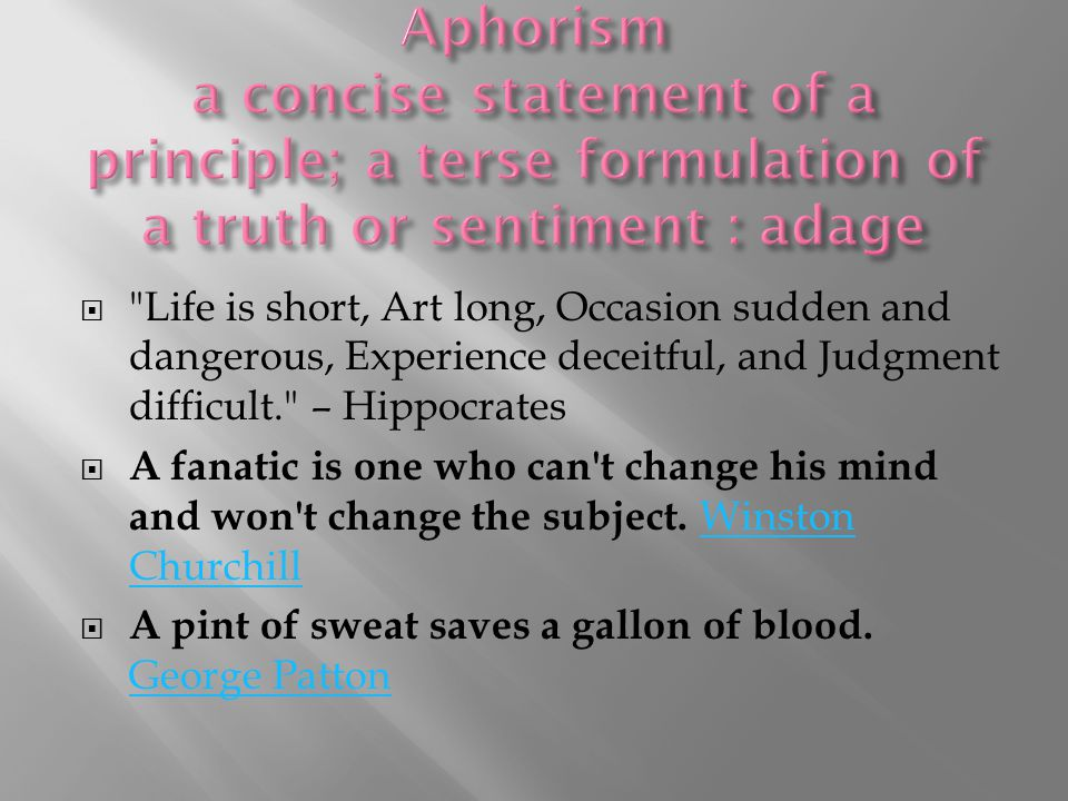 Aphorism a concise statement of a principle; a terse formulation of a truth or sentiment : adage