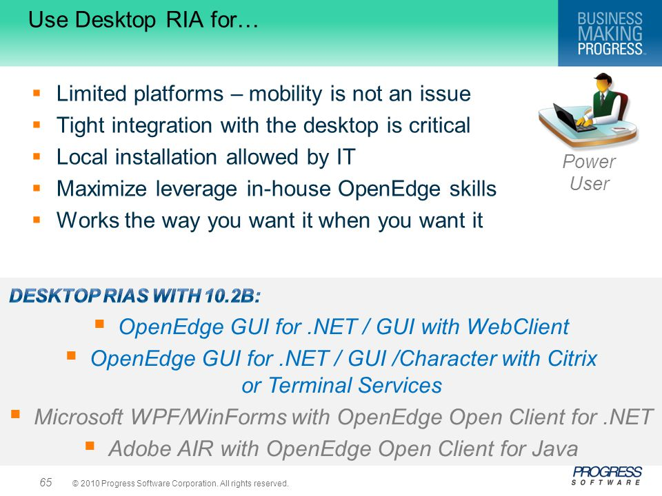 Use Desktop RIA for… Limited platforms – mobility is not an issue