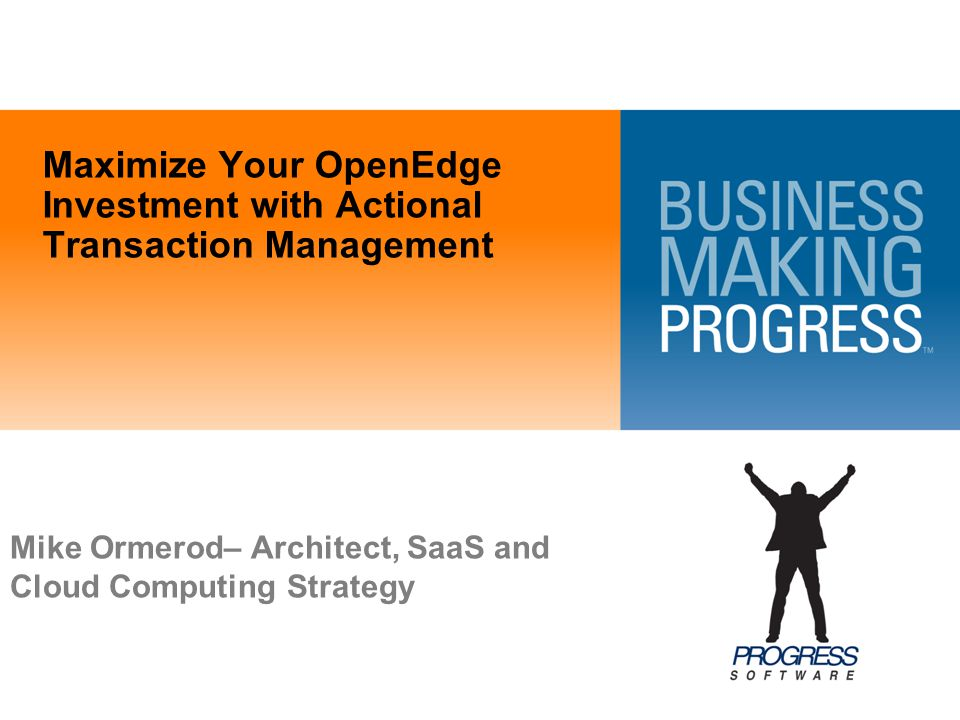 Maximize Your OpenEdge Investment with Actional Transaction Management