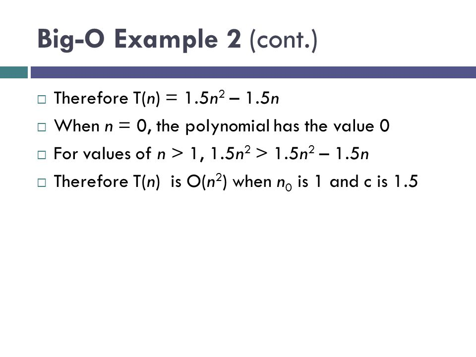 Big-O Example 2 (cont.) Therefore T(n) = 1.5n2 – 1.5n