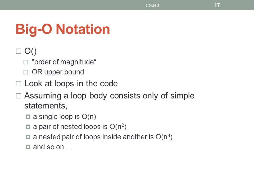 Big-O Notation O() Look at loops in the code