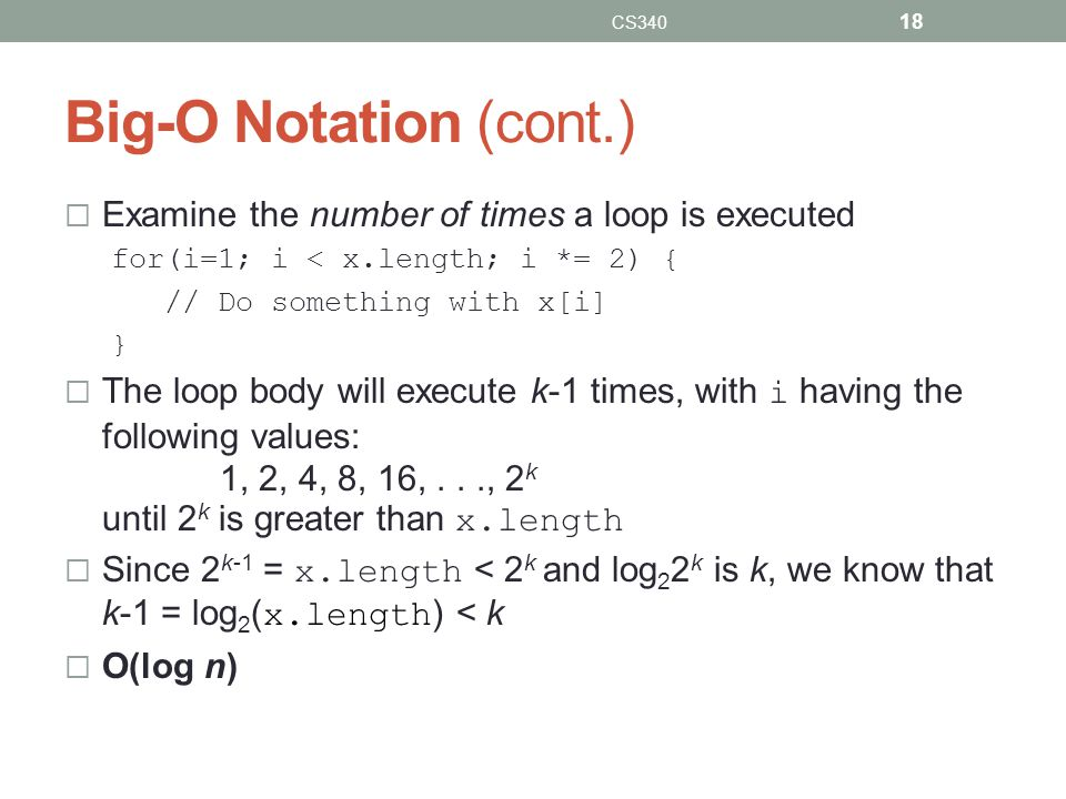 Big-O Notation (cont.) Examine the number of times a loop is executed