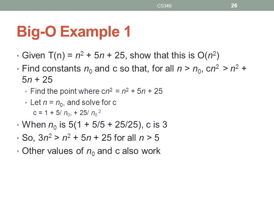 Big-O Example 1 Given T(n) = n2 + 5n + 25, show that this is O(n2)