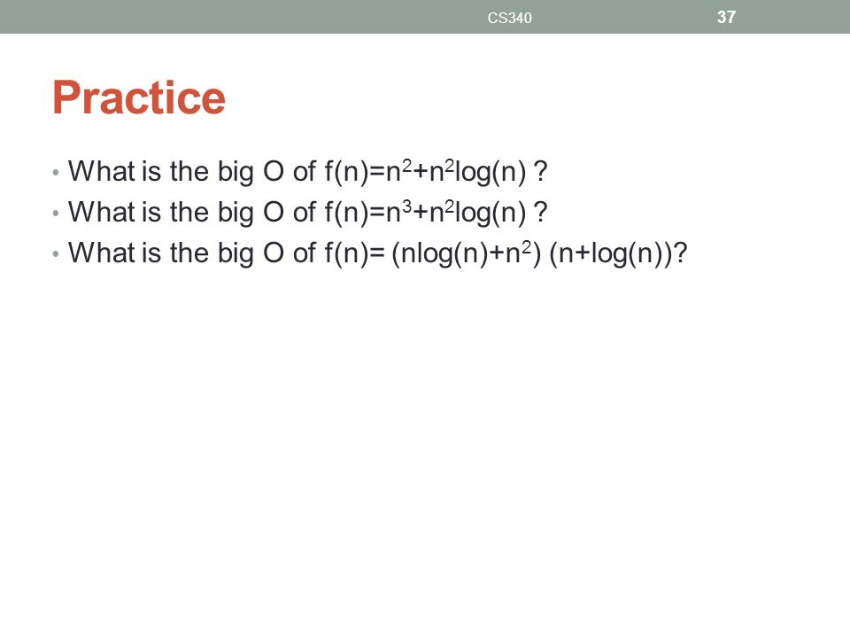 Practice What is the big O of f(n)=n2+n2log(n)